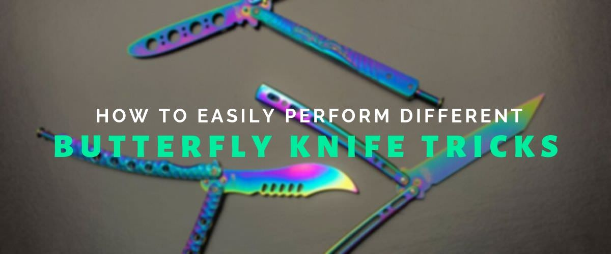 How To Easily Perform Different Butterfly Knife Tricks